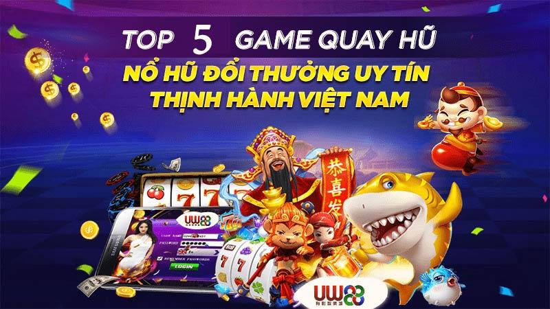 top 5 game quay hu doi thuong uy tin nhat hien nay